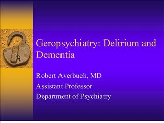 geropsychiatry: delirium and dementia