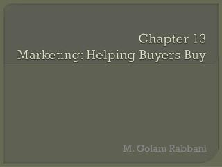 Chapter 13 Marketing: Helping Buyers Buy