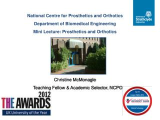 National Centre for Prosthetics and  Orthotics Department of Biomedical Engineering  Mini Lecture: Prosthetics  and Ort