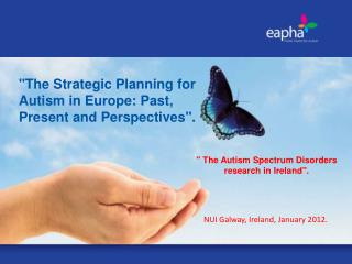 """The Strategic Planning for Autism in Europe:  Past, Present  and Perspectives ""."