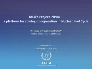 IAEA's Project INPRO – a platform for  strategic  cooperation in  Nuclear Fuel Cycle