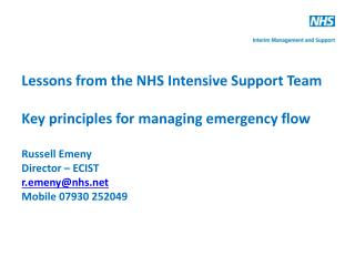 Lessons from the NHS Intensive Support Team Key principles for managing emergency flow  Russell Emeny Director – ECIST
