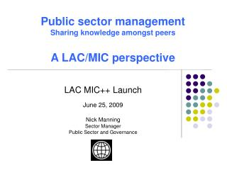 LAC MIC++ Launch June 25,  2009 Nick Manning Sector Manager Public Sector and Governance