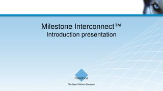 Milestone Interconnect™ Introduction presentation