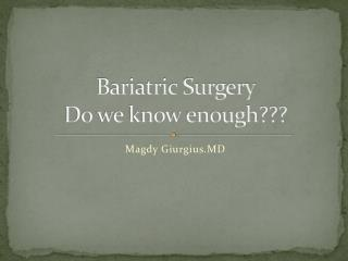 Bariatric Surgery  Do we know enough???