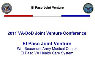 2011 VA/DoD Joint Venture Conference El Paso Joint Venture Wm Beaumont Army Medical Center El Paso VA Health Care Syste