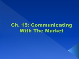 Ch. 15: Communicating With The Market
