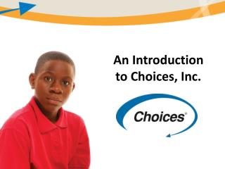 An Introduction to Choices, Inc.
