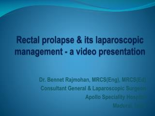 Rectal  prolapse  & its laparoscopic management - a video presentation