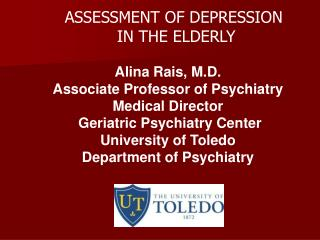Alina Rais, M.D. Associate Professor of Psychiatry Medical Director  Geriatric Psychiatry Center University of Toledo De