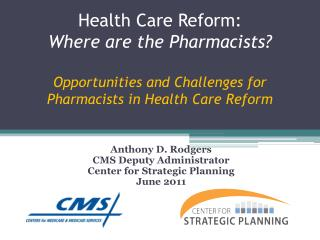 Health Care Reform:  Where are the Pharmacists? Opportunities and Challenges for Pharmacists in Health Care Reform