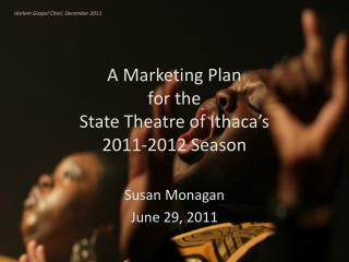 A Marketing Plan  for the  State Theatre of Ithaca's  2011-2012 Season