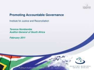 Promoting Accountable Governance Institute for Justice and Reconciliation Terence Nombembe Auditor-General of South Afri