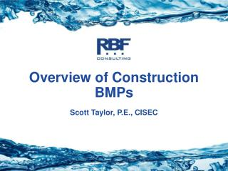 Overview of Construction BMPs Scott Taylor, P.E., CISEC