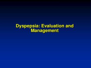 Dyspepsia: Evaluation and Management