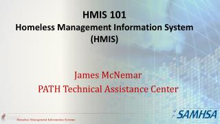 HMIS 101 Homeless Management Information System (HMIS)