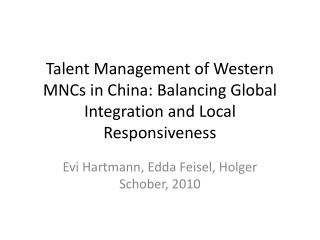 Talent Management of Western MNCs in China: Balancing Global Integration and Local  R esponsiveness