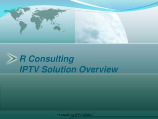 R Consulting    IPTV Solution Overview