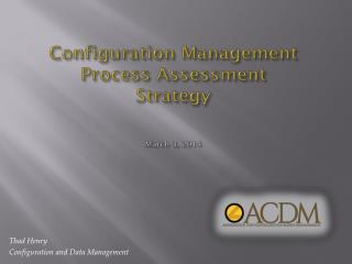 Configuration Management Process Assessment Strategy March 3, 2014