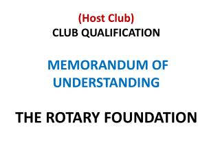 (Host Club)  CLUB QUALIFICATION MEMORANDUM OF UNDERSTANDING THE ROTARY FOUNDATION