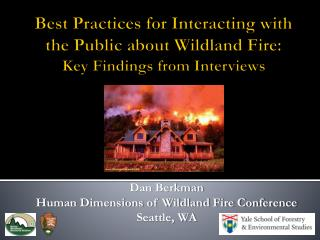 Best  Practices  for  Interacting  with the P ublic about  W ildland  F ire:  Key  F indings  from  Interviews