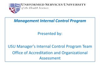 Management Internal Control Program Presented by: USU Manager's Internal Control Program Team  Office of Accreditation a