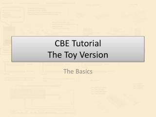 CBE Tutorial The Toy Version