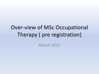Over-view of MSc Occupational Therapy ( pre registration)