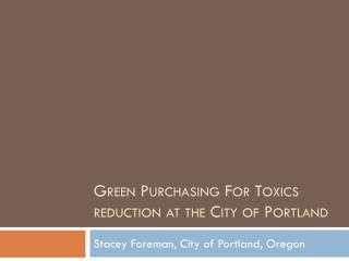 Green Purchasing For Toxics reduction at the City of Portland