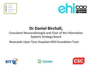 Dr Daniel  Birchall ,  Consultant  Neuroradiologist  and Chair of the Information Systems Strategy Board Newcastle Upon