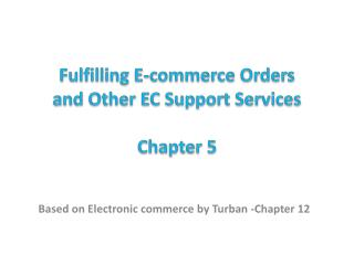 Fulfilling E-commerce Orders  and Other EC Support Services Chapter 5