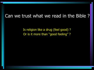 Can we trust what we read in the Bible ?