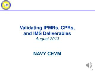 Validating IPMRs, CPRs,  and IMS Deliverables August 2013 NAVY CEVM
