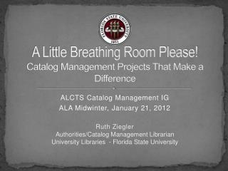 A Little Breathing Room Please! Catalog Management Projects That Make a Difference