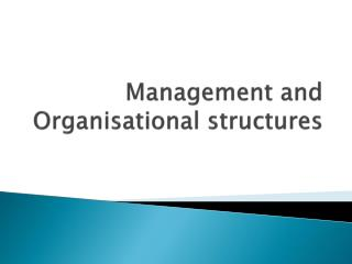 Management and Organisational structures