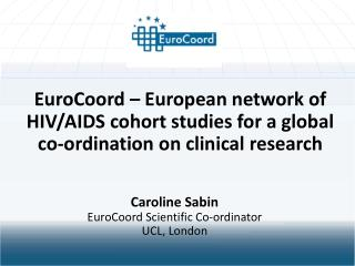 EuroCoord  – European network of HIV/AIDS cohort studies for a global  co-ordination  on clinical research