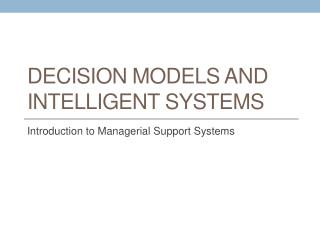 Decision Models and Intelligent Systems