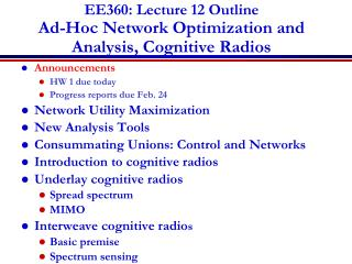 EE360: Lecture 12  Outline Ad-Hoc Network Optimization and Analysis, Cognitive Radios