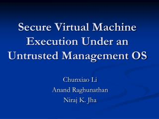 Secure Virtual Machine Execution Under an Untrusted Management OS