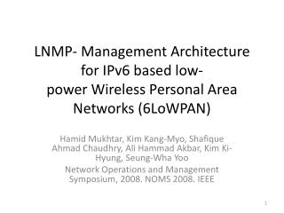LNMP- Management Architecture for IPv6 based low- power Wireless Personal Area Networks (6LoWPAN)