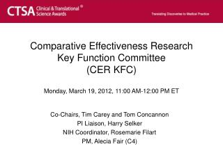 Comparative Effectiveness Research Key Function Committee (CER KFC) Monday, March 19, 2012, 11:00 AM-12:00 PM ET