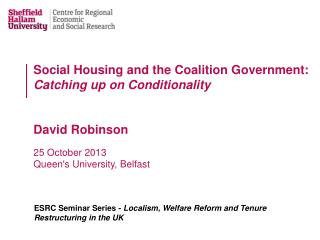Social Housing and the Coalition Government:  Catching up on  Conditionality David Robinson 25  October 2013 Queen's Un