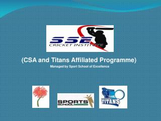(Established 2006) (CSA and Titans Affiliated Programme)                         Managed by Sport School of Excellence