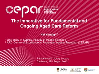 The Imperative for Fundamental and Ongoing Aged Care Reform Hal Kendig 1,2 1  University of Sydney, Faculty of Health S