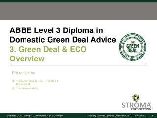 ABBE Level 3 Diploma in Domestic Green Deal Advice 3. Green Deal & ECO Overview