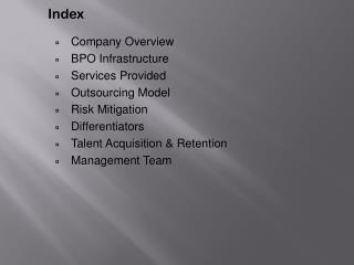Company  Overview BPO Infrastructure Services  Provided Outsourcing Model Risk Mitigation Differentiators Talent Acquis