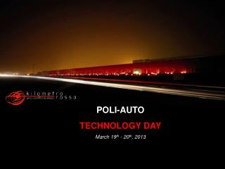 POLI-AUTO TECHNOLOGY DAY March 19 th  - 20 th , 2013