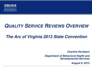 Quality Service Reviews Overview The Arc of Virginia 2013 State Convention Charline Davidson Department of Behavioral He