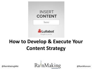 How to Develop & Execute Your Content  Strategy