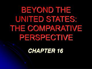 BEYOND THE UNITED STATES: THE COMPARATIVE PERSPECTIVE